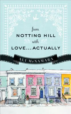 From Notting Hill With Love...actually By Mcnamara, Ali